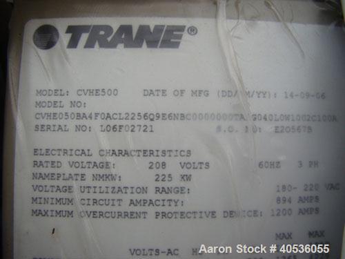Used-Unused-Resized Trane Model CVHE500. Refrigerant type HCFC-123. 208 volts, 3 ph, 60 hz. Built in 2006.